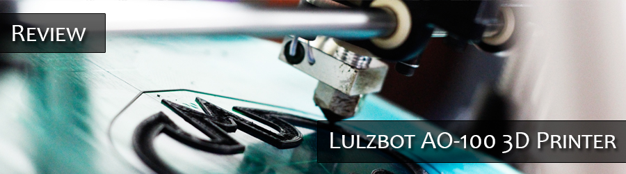 Review: Lulzbot AO-100 3D Printer